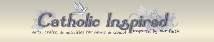 Catholic Inspired ~ Arts, Crafts, and Activities!