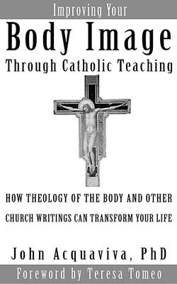 Improving Your Body Image Through CatholicTeaching