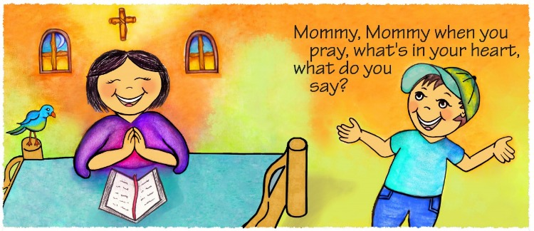 Mommy, Mommy, When You Pray?