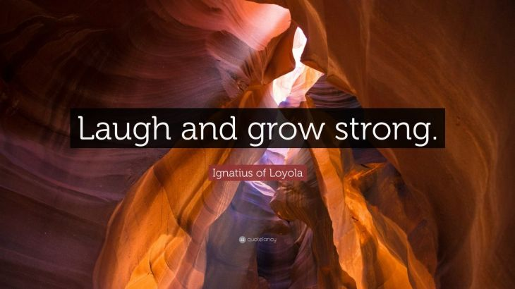 1004238-ignatius-of-loyola-quote-laugh-and-grow-strong
