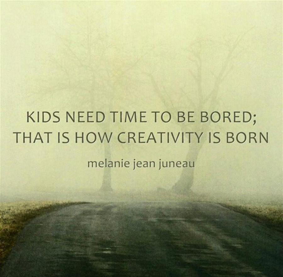 Boredom is the Birthplace of Creativity